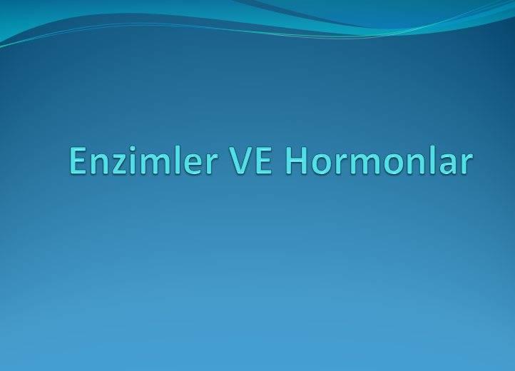 Enzimler ve Hormonlar